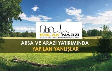 Arsa ve arazi yatırımında yapılan yanlışlar