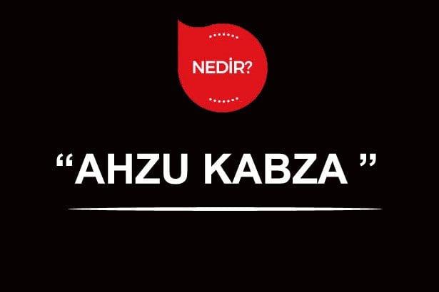 Ahzu Kabza Ne Demek?