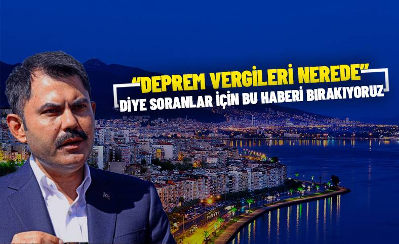 Deprem Vergileri Nereye Harcandı? Murat Kurum Açıkladı.