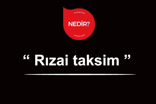 Rızai Taksim Nedir? Nasıl Yapılır?