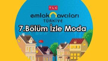 Emlak Avcıları Türkiye 7. Bölüm İzle Moda