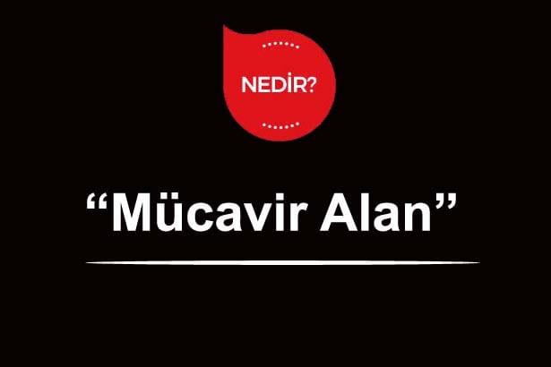Mücavir Alan Nedir?